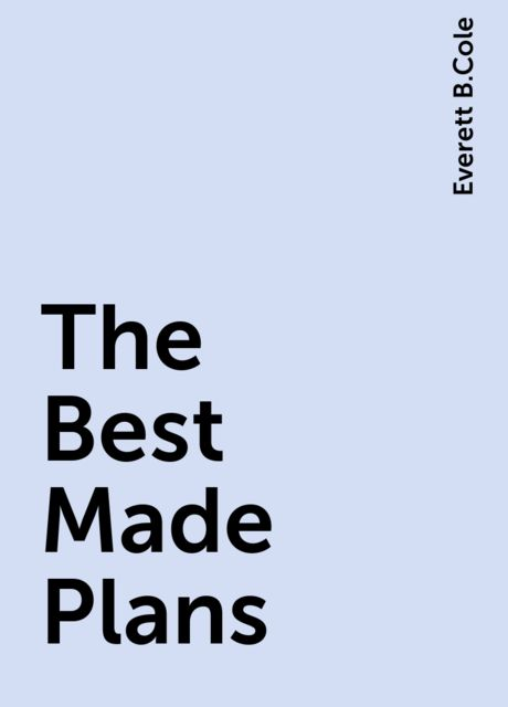 The Best Made Plans, Everett B.Cole