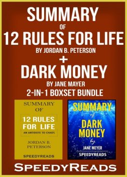 Summary of 12 Rules for Life: An Antidote to Chaos by Jordan B. Peterson + Summary of Dark Money by Jane Mayer 2-in-1 Boxset Bundle, Speedy Reads