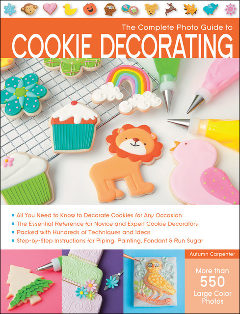 The Complete Photo Guide to Cookie Decorating, Autumn Carpenter