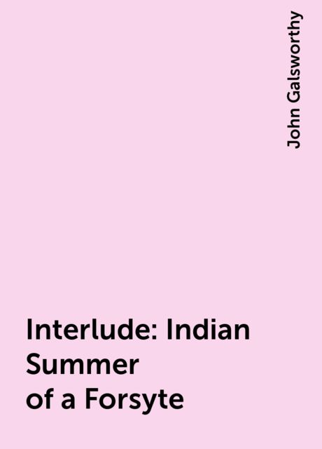 Interlude: Indian Summer of a Forsyte, John Galsworthy