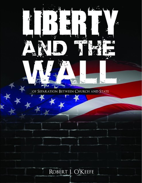 Liberty and the Wall of Separation Between Church and State – Workbook, Robert O'Keefe