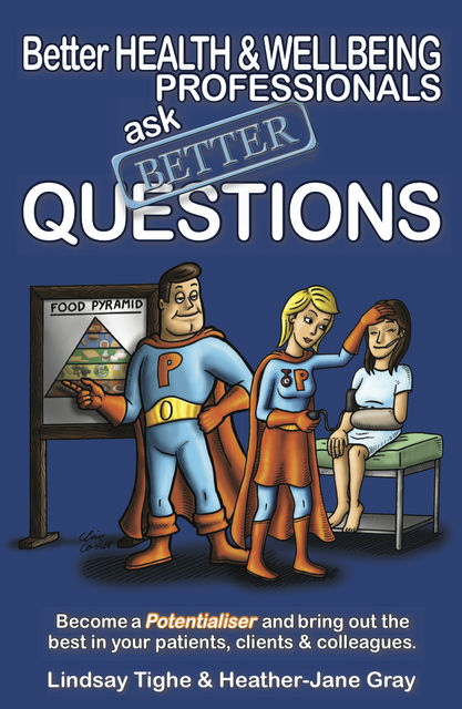 Better Health & Wellbeing Professionals Ask Better Questions, Heather-Jane Gray, Lindsay Tighe