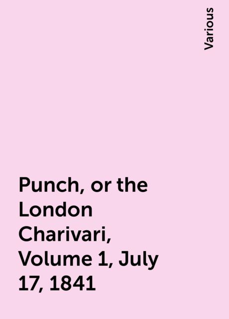 Punch, or the London Charivari, Volume 1, July 17, 1841, Various