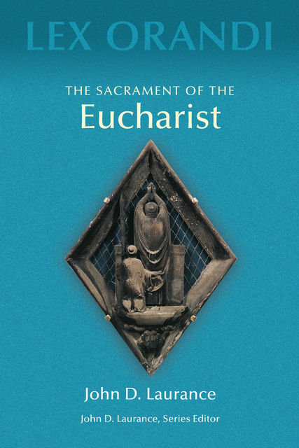 The Sacrament of Eucharist, John D.Laurance