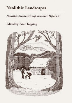 Neolithic Landscapes, Peter Topping