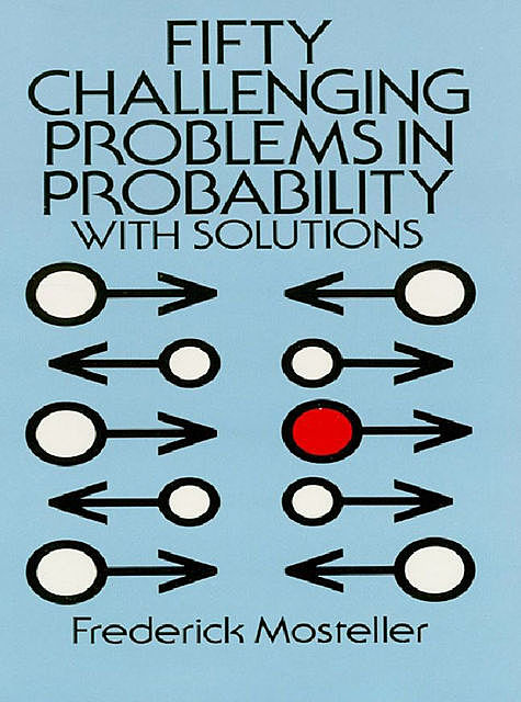 Fifty Challenging Problems in Probability with Solutions, Frederick Mosteller
