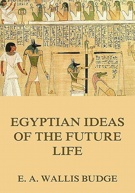Egyptian Ideas Of The Future Life, E.A.Wallis Budge
