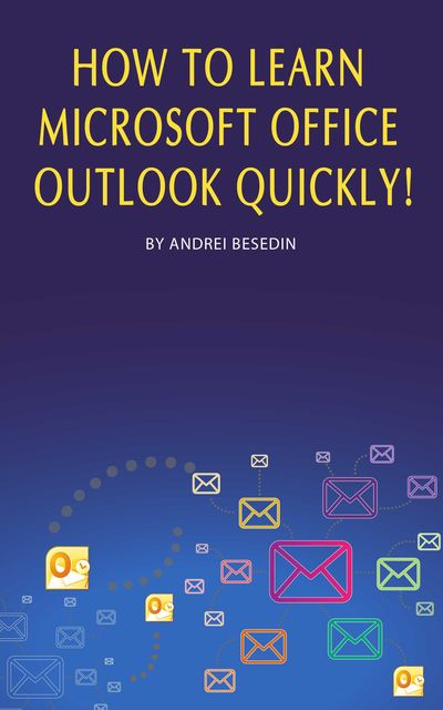 How to Learn Microsoft Office Outlook Quickly, Andrei Besedin