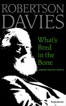 What's Bred in the Bone, Robertson Davies