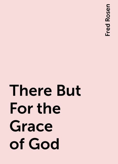 There But For the Grace of God, Fred Rosen