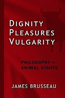Dignity, Pleasures, Vulgarity, James Brusseau