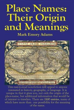 Place Names: Their Origin and Meanings: Their Origin and Meanings: Their Origin and Meanings: Their Origin and Meanings, Mark Adams