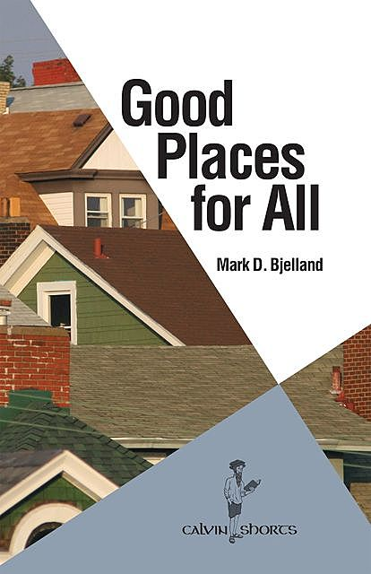 Good Places for All, Mark D. Bjelland
