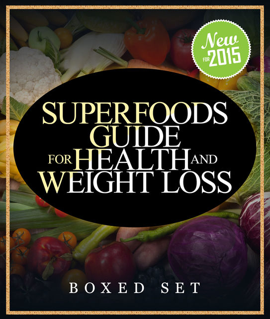 Superfoods Guide for Health and Weight Loss (Boxed Set), Speedy Publishing