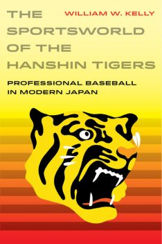 The Sportsworld of the Hanshin Tigers, William Kelly