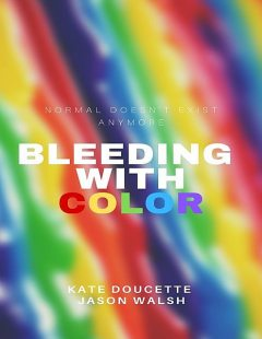 Bleeding With Color: Normal Doesn't Exist Anymore, Jason Walsh, Kate Doucette
