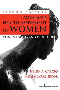 Advanced Health Assessment of Women, Second Edition, MEd, M.S, FNP, RN, CS, ANP-BC, Helen Carcio, Mimi Secor