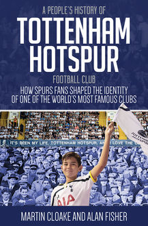 People's History of Tottenham Hotspur, Martin Cloake, Fisher Alan