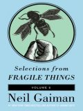 Selections from Fragile Things, Volume Six, Neil Gaiman