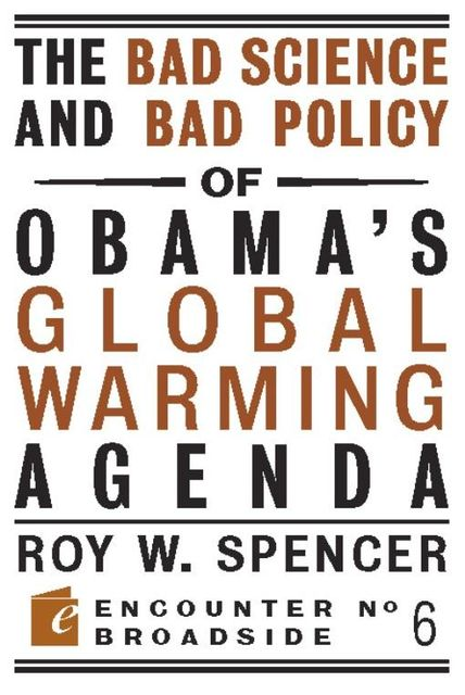 The Bad Science and Bad Policy of Obama?s Global Warming Agenda, Roy W. Spencer