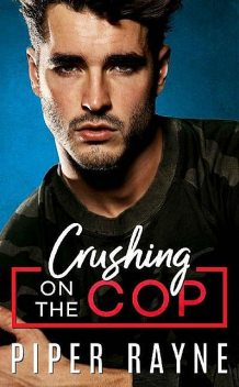 Crushing on the Cop (Blue Collar Brothers Book 2), Piper Rayne