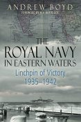The Royal Navy in Eastern Waters, Andrew Boyd