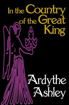 In the Country of the Great King, Ardythe Ashley
