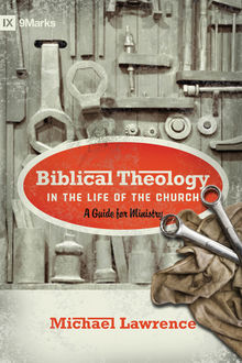 Biblical Theology in the Life of the Church (Foreword by Thomas R. Schreiner), Michael Lawrence