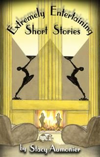 Extremely Entertaining Short Stories, Stacy Aumonier