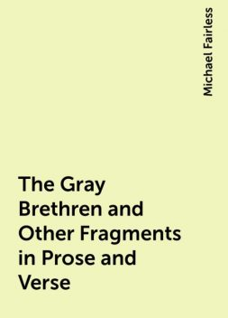The Gray Brethren and Other Fragments in Prose and Verse, Michael Fairless