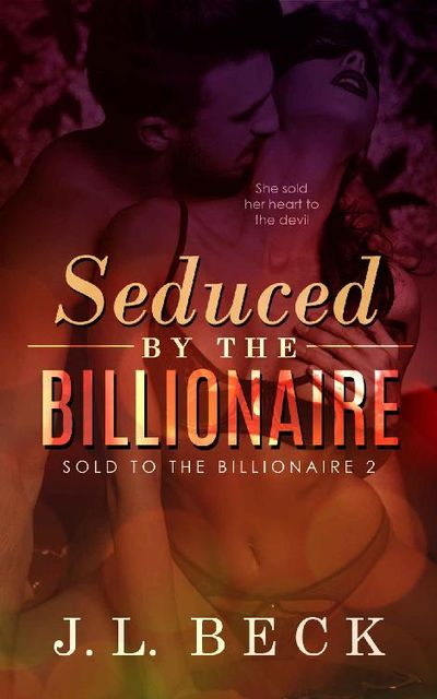 Seduced by The Billionaire (Sold to The Billionaire #2), J.L. Beck