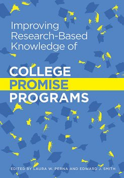 Improving Research-Based Knowledge of College Promise Programs, Laura W.Perna, Edward Smith
