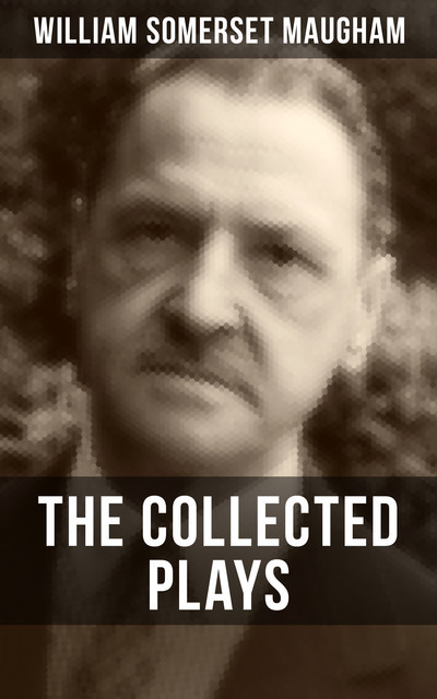 THE COLLECTED PLAYS OF W. SOMERSET MAUGHAM, William Somerset Maugham