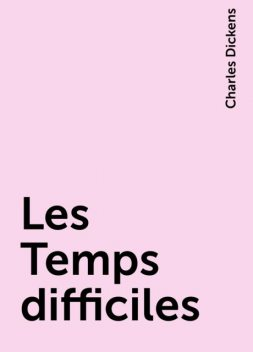 Les Temps difficiles, Charles Dickens