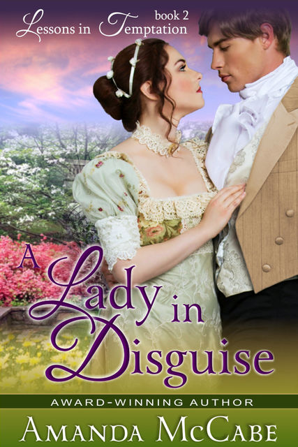 A Lady in Disguise (Lessons in Temptation Series, Book 2), Amanda McCabe