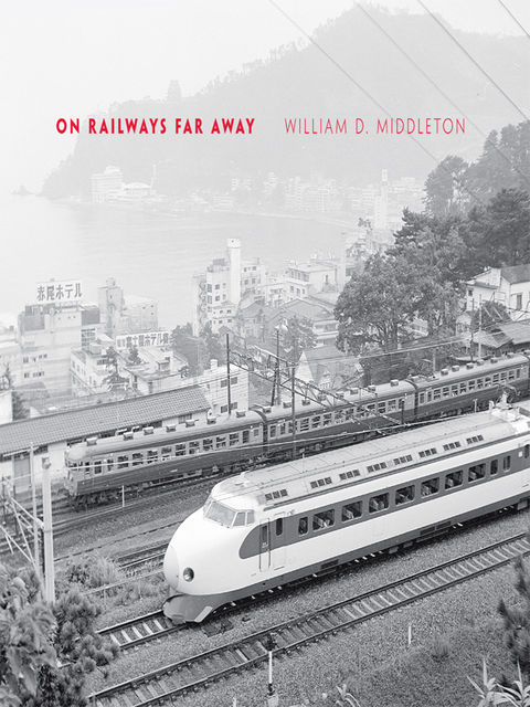 On Railways Far Away, William D.Middleton