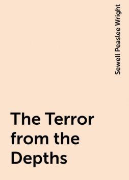 The Terror from the Depths, Sewell Peaslee Wright