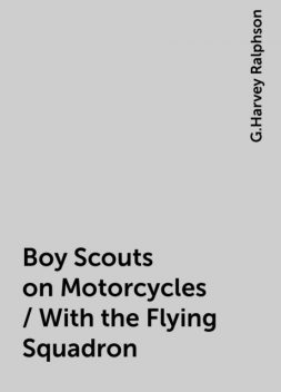Boy Scouts on Motorcycles / With the Flying Squadron, G.Harvey Ralphson