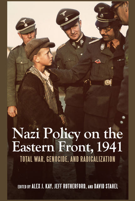 Nazi Policy on the Eastern Front, 1941, Alex J. Kay
