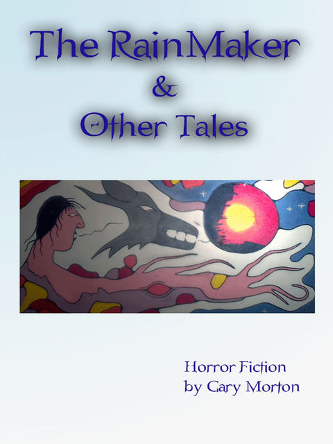 The Rainmaker & Other Tales: Horror Fiction, Gary Morton