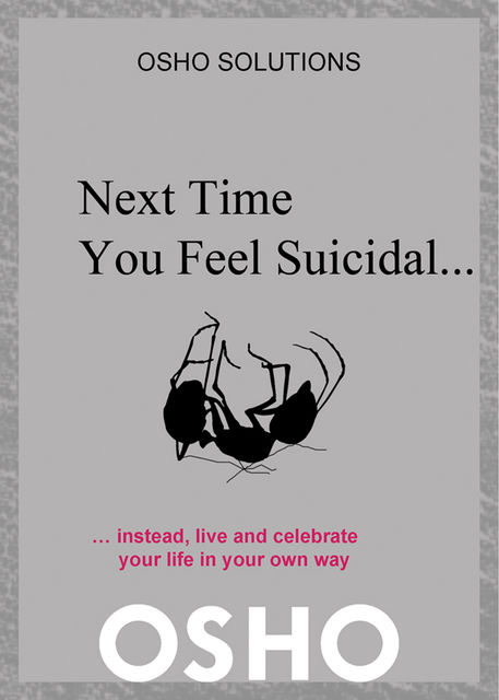 Next Time You Feel Suicidal, Osho