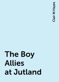 The Boy Allies at Jutland, Clair W.Hayes