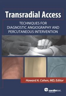 Transradial Access: Techniques for Diagnostic Angiography and Percutaneous Intervention, Howard A. Cohen