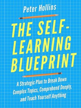 The Self-Learning Blueprint, Peter Hollins