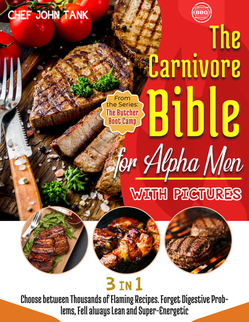 The Carnivore Bible for Alpha Men with Pictures, Chef John Tank