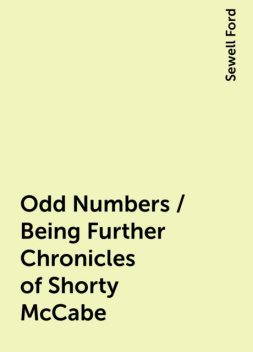 Odd Numbers / Being Further Chronicles of Shorty McCabe, Sewell Ford