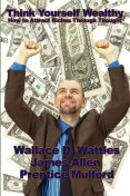 Think Yourself Wealthy, Wallace Wattles