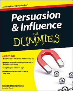Persuasion and Influence For Dummies, Elizabeth Kuhnke
