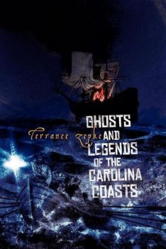 Ghosts and Legends of the Carolina Coasts, Terrance Zepke