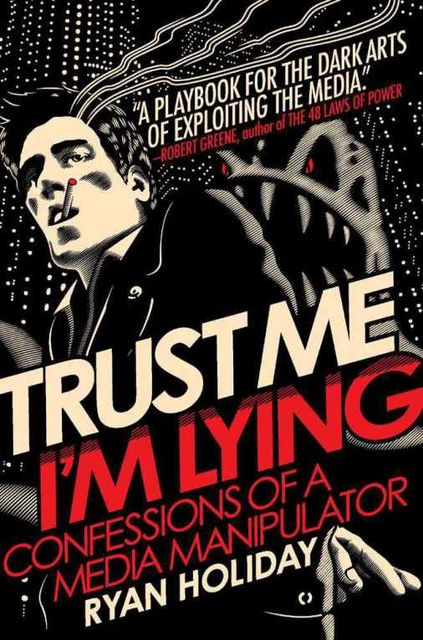 Trust Me, I'm Lying_ Confessions of a Me – Holiday, Ryan, Ryan Holiday